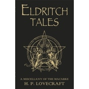 Eldritch Tales : A Miscellany of the Macabre
