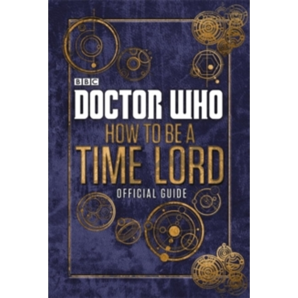 Doctor Who: How to be a Time Lord - The Official Guide by BBC Children's Books (Hardback, 2014)