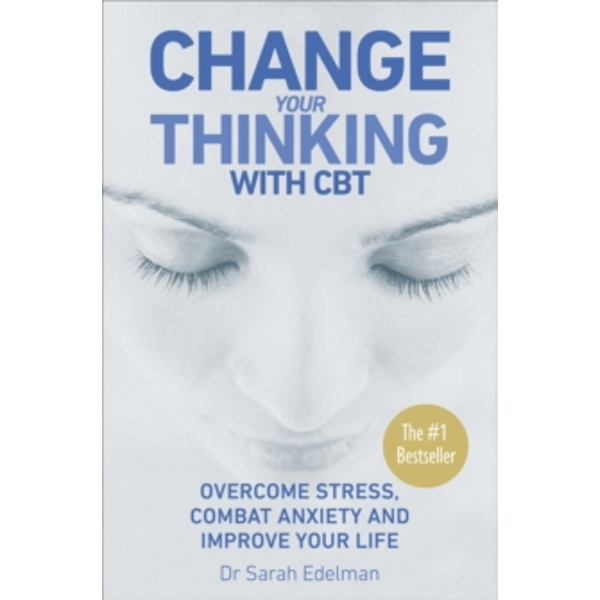 Change Your Thinking with CBT: Overcome stress, combat anxiety and improve your life by Dr. Sarah Edelman (Paperback, 2006)