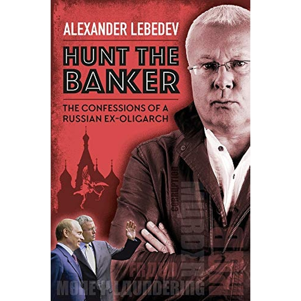 Hunt the Banker The Confessions of a Russian Ex-Oligarch Hardback 2019