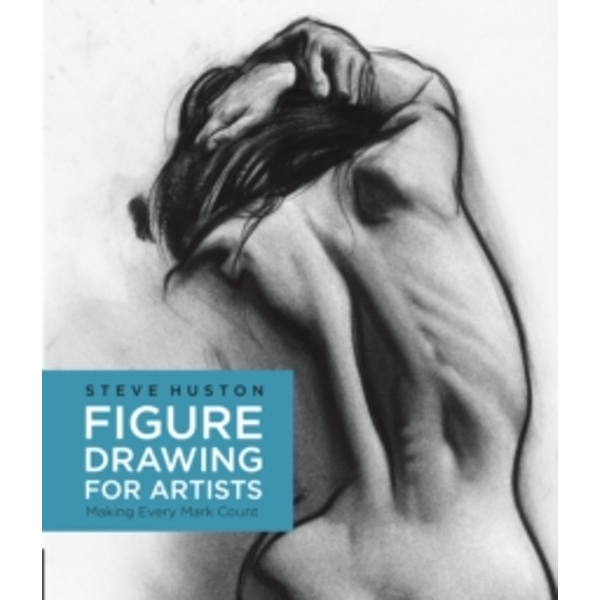 Figure Drawing for Artists : Making Every Mark Count