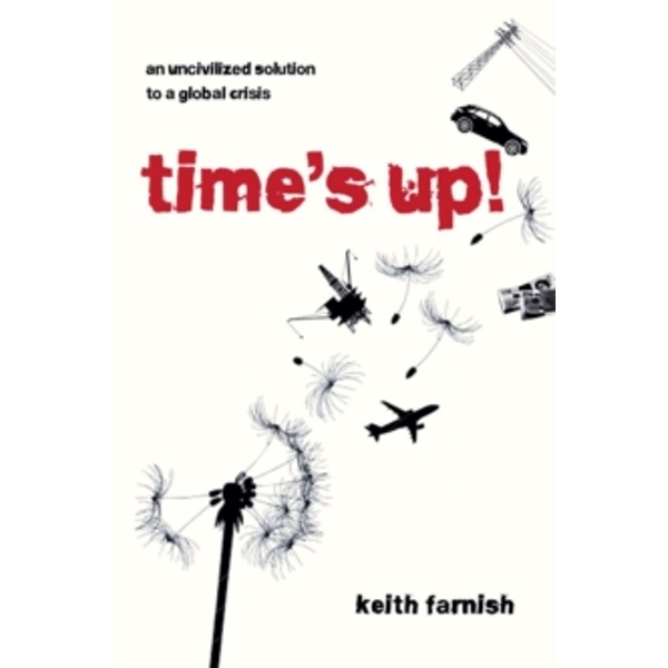 Time's Up! : An Uncivilized Solution to a Global Crisis