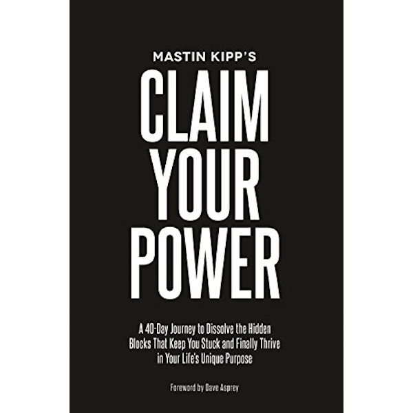 Claim Your Power A 40-Day Journey to Dissolve the Hidden Traumas That Keep You Stuck and Finally Thrive in Your Life's Unique Purpose Paperback / softback 2018
