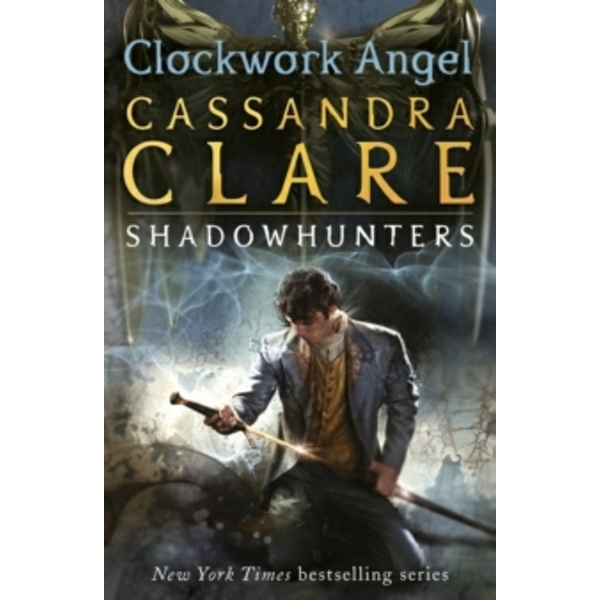 The Infernal Devices 1: Clockwork Angel by Cassandra Clare (Paperback, 2010)