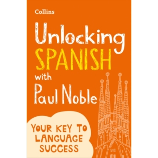 Unlocking Spanish with Paul Noble : Your Key to Language Success