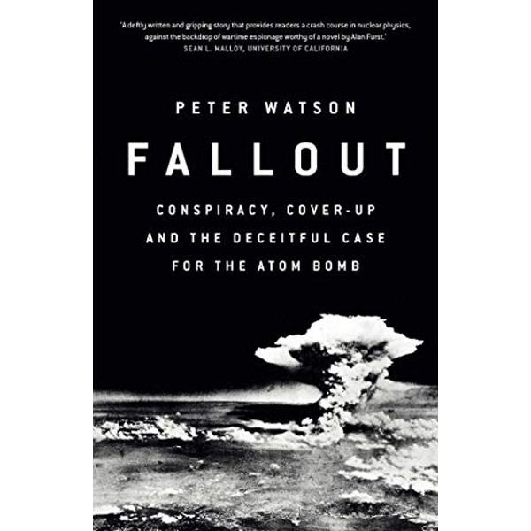 Fallout Conspiracy, Cover-Up and the Deceitful Case for the Atom Bomb Hardback 2018