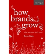 How Brands Grow: What Marketers Don't Know by Byron Sharp (Hardback, 2010)