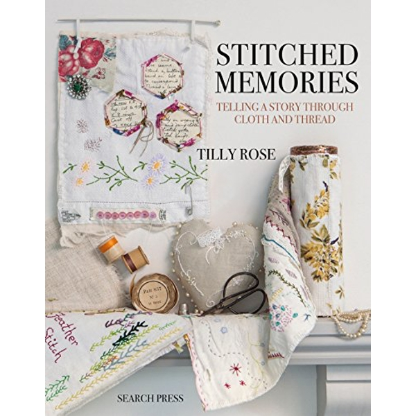 Stitched Memories Telling a Story Through Cloth and Thread Paperback / softback 2018