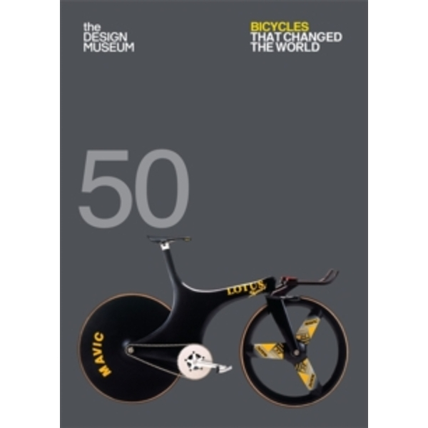 Fifty Bicycles That Changed the World: Design Museum Fifty by Alex Newson (Paperback, 2017)