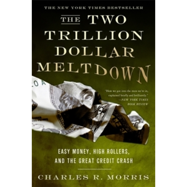 The Two Trillion Dollar Meltdown : Easy Money, High Rollers, and the Great Credit Crash
