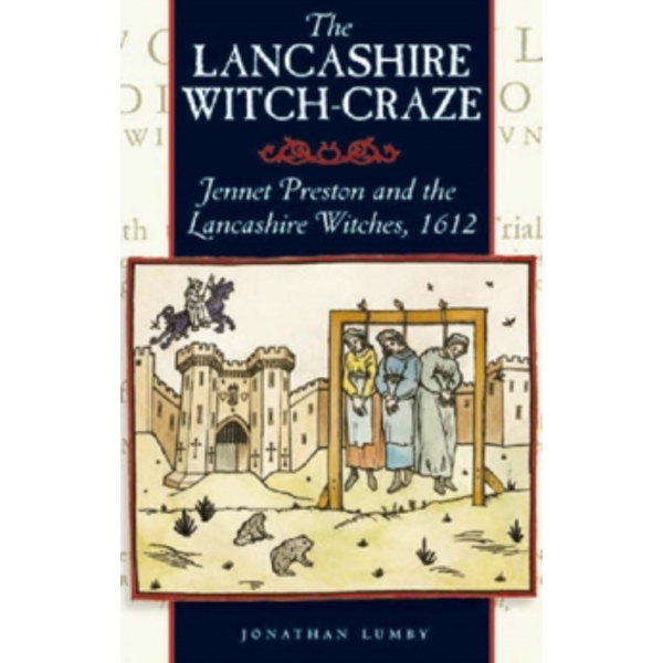 The Lancashire Witch Craze: Jennet Preston and the Lancashire Witches, 1612 by Jonathon Lumby (Paperback, 1995)