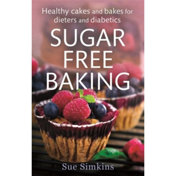 Sugar-Free Baking : Healthy cakes and bakes for dieters and diabetics