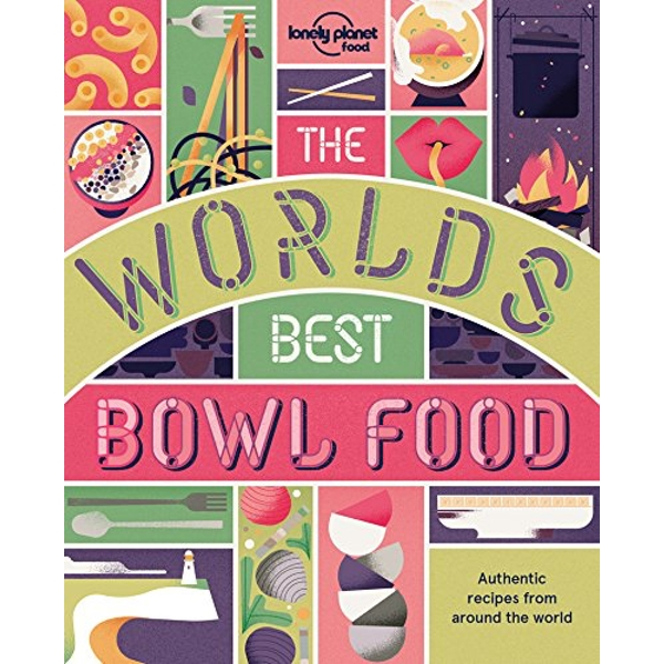 The World's Best Bowl Food Where to find it and how to make it Paperback / softback 2018