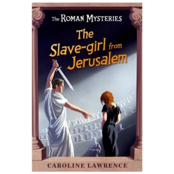 The Roman Mysteries: The Slave-girl from Jerusalem : Book 13