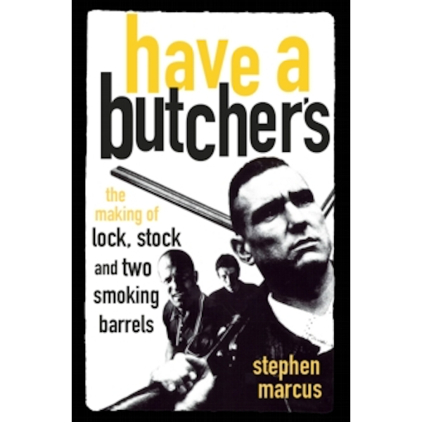 Have a Butcher's : The Making of Lock, Stock and Two Smoking Barrels