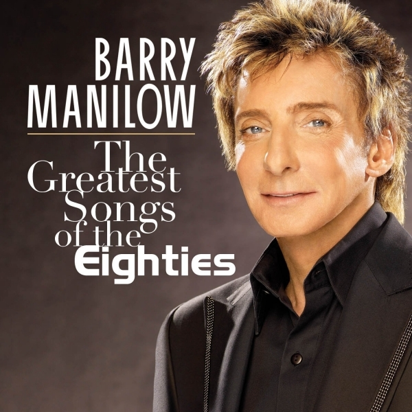 Barry Manilow - Greatest Songs Of The Eighties  The CD