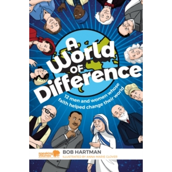 A World of Difference : 12 men and women whose faith helped change their world