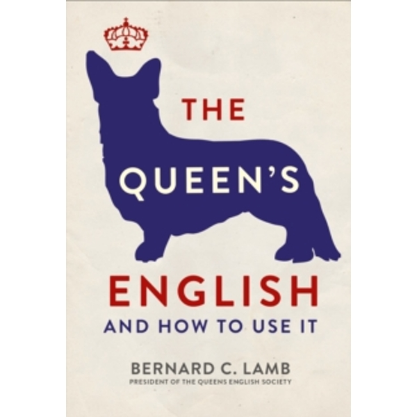 The Queen's English : And How to Use It