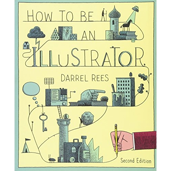 How to be an Illustrator, Second Edition by Darrel Rees (Paperback, 2014)