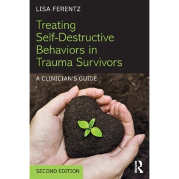 Treating Self-Destructive Behaviors in Trauma Survivors : A Clinician's Guide