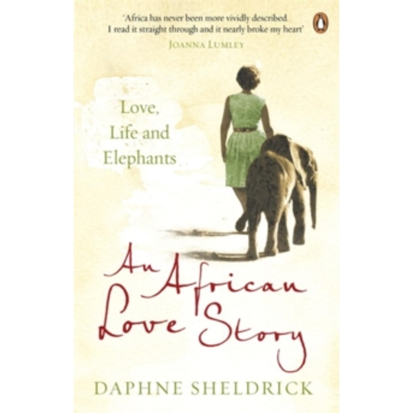 An African Love Story: Love, Life and Elephants by Dame Daphne Sheldrick (Paperback, 2013)