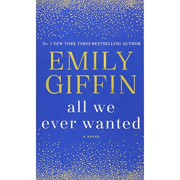 All We Ever Wanted A Novel Paperback 2018