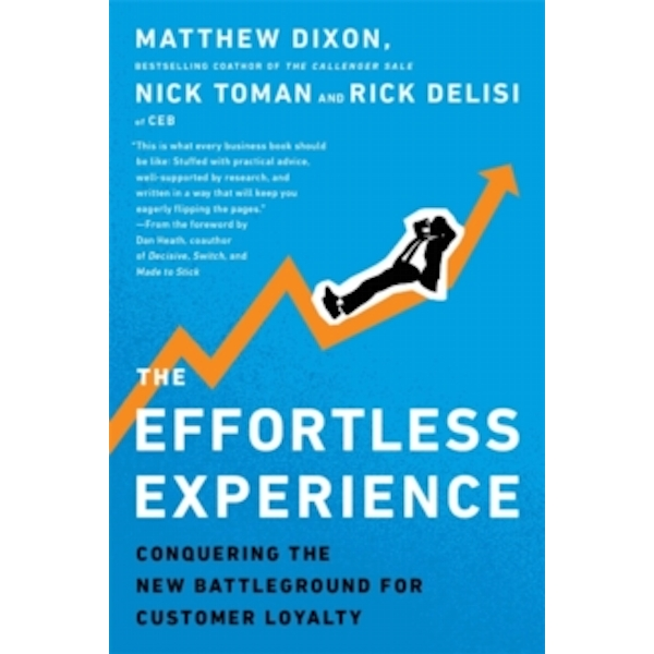 The Effortless Experience: Conquering the New Battleground for Customer Loyalty by Matthew Dixon, Rick DeLisi, Nicholas Toman (Paperback, 2013)