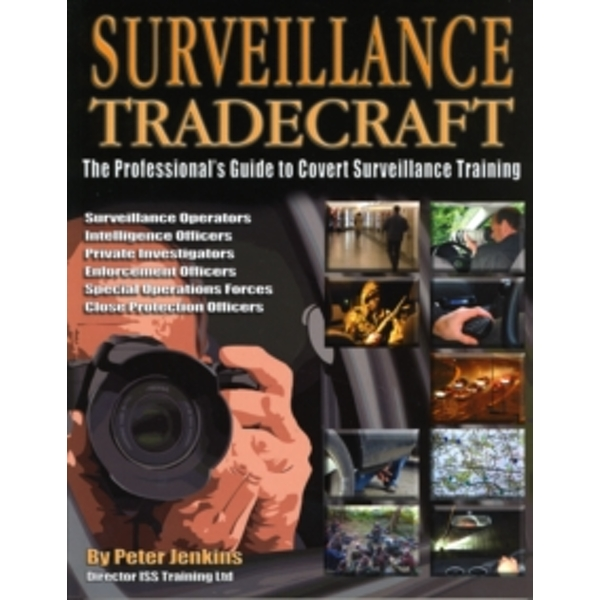 Surveillance Tradecraft : The Professional's Guide to Surveillance Training