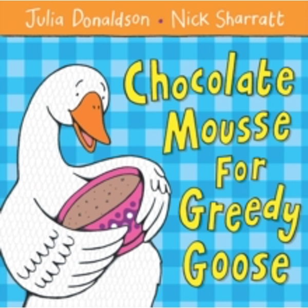 Chocolate Mousse for Greedy Goose by Julia Donaldson (Paperback, 2006)