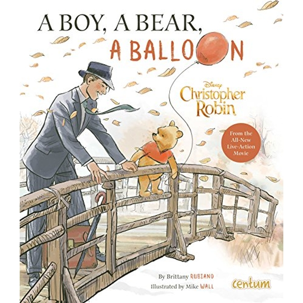 Christopher Robin: A Boy, a Bear, a Balloon  Hardback 2018