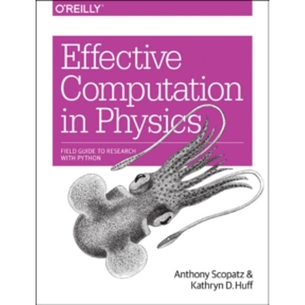 Effective Computation in Physics by Kathryn Huff, Anthony Scopatz (Paperback, 2015)
