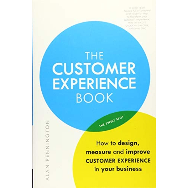 The Customer Experience Book: How to design, measure and improve customer experience in your business by Alan Pennington (Paperback, 2016)