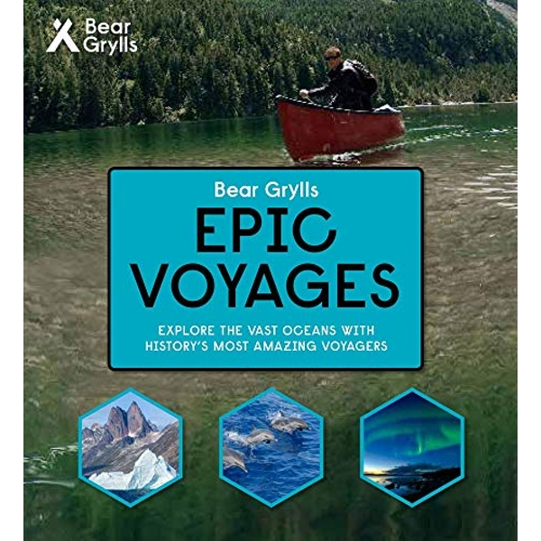 Bear Grylls Epic Adventures Series - Epic Voyages  Hardback 2018