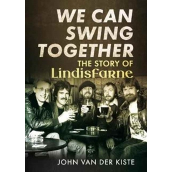 We Can Swing Together : The Story of Lindisfarne
