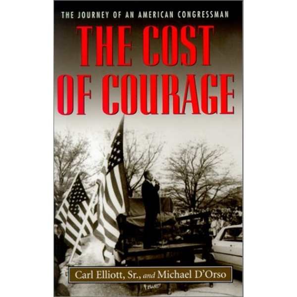 The Cost of Courage: The Journey of an American Congressman by Carl Elliott, Michael D'Orso (Paperback, 2001)