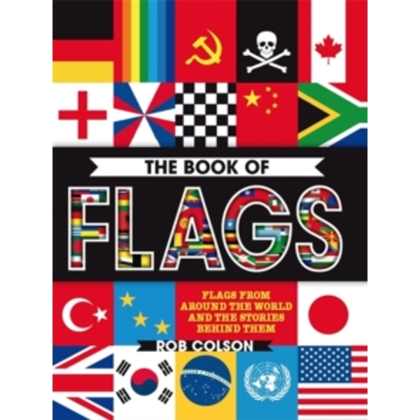 The Book of Flags : Flags from around the world and the stories behind them