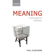 Meaning: A Slim Guide to Semantics by Paul Elbourne (Paperback, 2011)