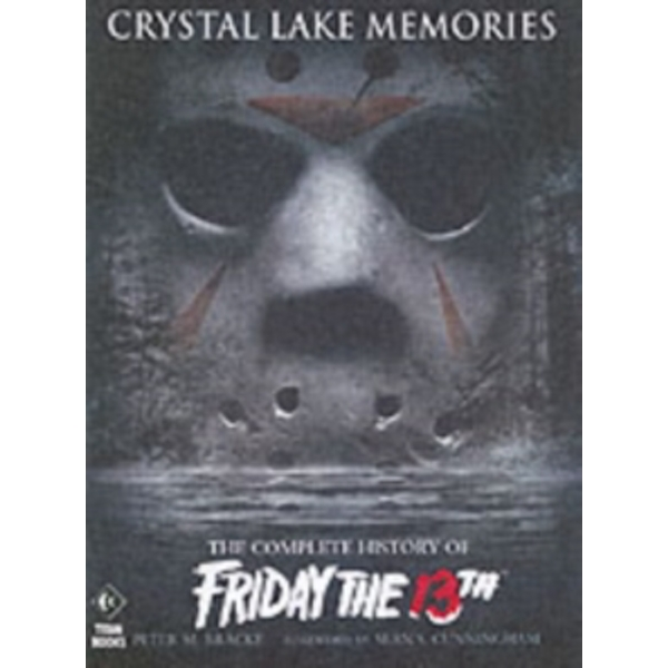 Crystal Lake Memories : The Complete History of 'Friday the 13th'
