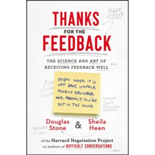 Thanks for the Feedback : The Science and Art of Receiving Feedback Well