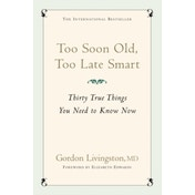 Too Soon Old, Too Late Smart: Thirty True Things You Need to Know Now by Gordon Livingston (Paperback, 2006)