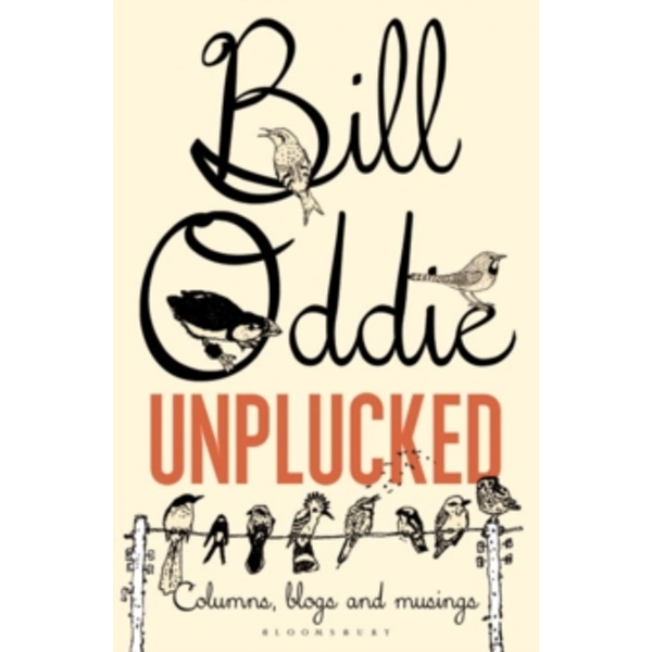 Bill Oddie Unplucked : Columns, Blogs and Musings Paperback