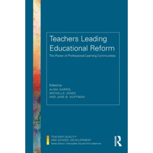 Teachers Leading Educational Reform : The Power of Professional Learning Communities