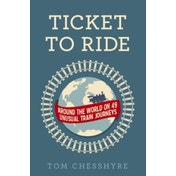Ticket to Ride: Around the World on 49 Unusual Train Journeys by Tom Chesshyre (Paperback, 2016)