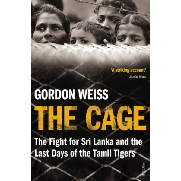 The Cage: The fight for Sri Lanka & the Last Days of the Tamil Tigers by Gordon Weiss (Paperback, 2012)