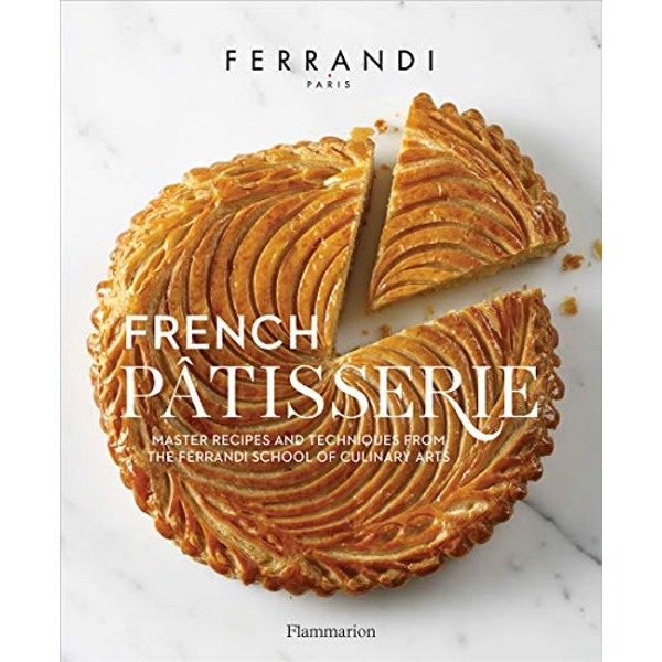 French Patisserie: Master Recipes and Techniques from the Ferrandi School of Culinary Arts by Ecole Ferrandi (Hardback, 2017)