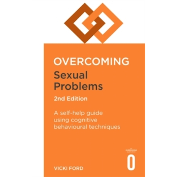 Overcoming Sexual Problems 2nd Edition : A self-help guide using cognitive behavioural techniques