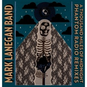 Mark Lanegan Band -  A Thousand Miles Of Midnight - Phantom Radio Remixes CD
