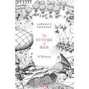 The Future of War: A History by Sir Lawrence Freedman (Hardback, 2017)