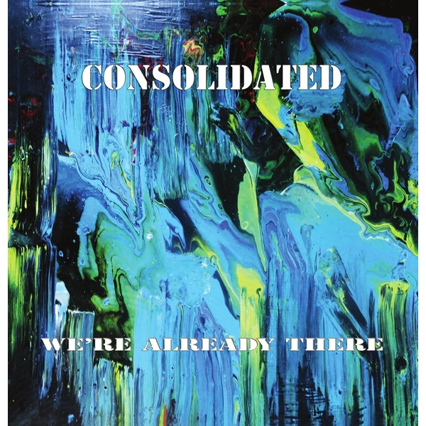 Consolidated - We're Already There Vinyl