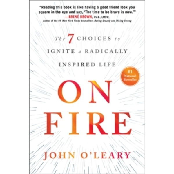 On Fire : The 7 Choices to Ignite a Radically Inspired Life